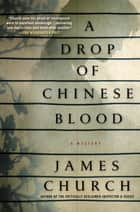 A Drop of Chinese Blood - A Mystery eBook by James Church