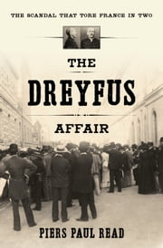 The Dreyfus Affair - The Scandal That Tore France in Two ebook by Piers Paul Read