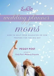 Emily Post's Wedding Planner for Moms ebook by Peggy Post