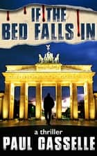 If The Bed Falls In: A Man in Two Minds; are Either of Them His? (Book 1 in 'Bedfellows' thriller series) ebook by Paul Casselle