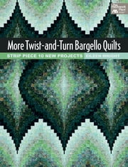 More Twist-and-Turn Bargello Quilts - Strip Piece 10 New Projects ebook by Eileen Wright