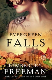 Evergreen Falls - A Novel ebook by Kimberley Freeman