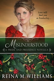 Misunderstood: A Pride and Prejudice Novella - Love at Pemberley, #4 ebook by Reina M. Williams