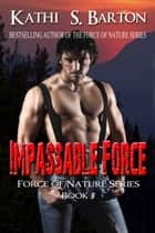 Impassable Force ebook by Kathi S Barton