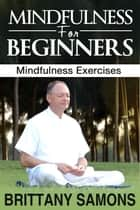 Mindfulness For Beginners ebook by Brittany Samons