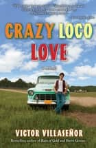Crazy Loco Love - A Memoir ebook by Victor Villasenor