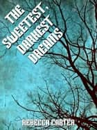 The Sweetest, Darkest Dreams ebook by Rebecca Carter
