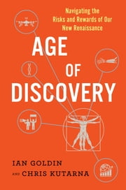Age of Discovery - Navigating the Risks and Rewards of Our New Renaissance ebook by Ian Goldin,Chris Kutarna