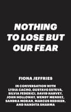 Nothing to Lose but Our Fear ebook by Fiona Jeffries, Wendy Mendez, Nandita Sharma,...