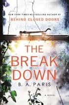 The Breakdown - The 2017 Gripping Thriller from the Bestselling Author of Behind Closed Doors ebook by B. A. Paris