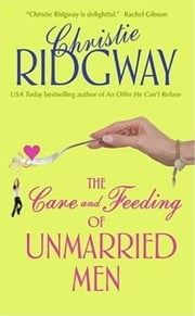 The Care and Feeding of Unmarried Men ebook by Christie Ridgway