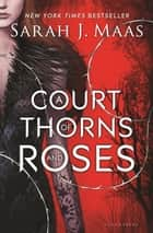 A Court of Thorns and Roses eBook par Sarah J. Maas