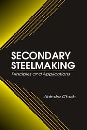 Secondary Steelmaking: Principles and Applications ebook by Ghosh, Ahindra