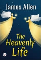 The Heavenly Life ebook by