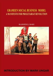 Grameen Social Business Model - A Manifesto for Proletariat Revolution ebook by Rashidul Bari