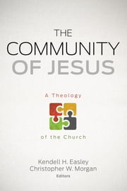 The Community of Jesus - A Theology of the Church ebook by Kendell H. Easley,Christopher W. Morgan