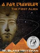 A Far Traveler: The First Alien ebook by W. Blake Heitzman