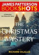 The Christmas Mystery - A Detective Luc Moncrief Mystery ebook by James Patterson, Richard DiLallo