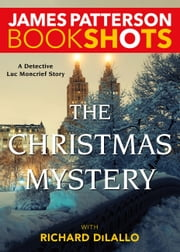 The Christmas Mystery - A Detective Luc Moncrief Mystery ebook by James Patterson,Richard DiLallo