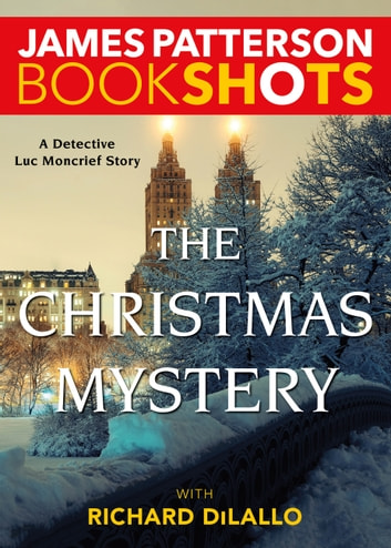 The Christmas Mystery - A Detective Luc Moncrief Mystery ebook by James Patterson