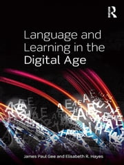 Language and Learning in the Digital Age ebook by Gee, James Paul