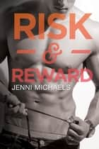 Risk & Reward ebook by Jenni Michaels