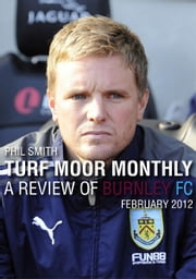 Turf Moor Monthly - A review of Burnley FC: February 2012 ebook by Phil Smith