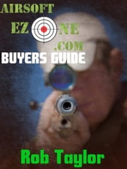 AirsoftEzone's Airsoft Gear Buyers Guide ebook by Rob Taylor
