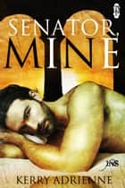 Senator, Mine ebook by Kerry Adrienne