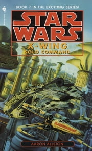 Star Wars: X-Wing: Solo Command ebook by Aaron Allston