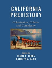 California Prehistory - Colonization, Culture, and Complexity ebook by Terry L. Jones,Kathryn A. Klar