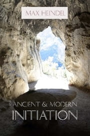 Ancient and Modern Initiation ebook by Max Heindel