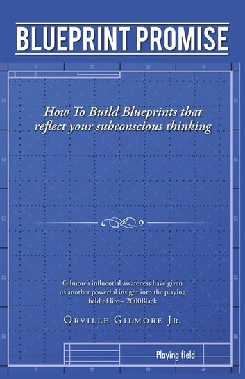 Blueprint promise ebook di orville gilmore jr 9781491749609 blueprint promise how to build blueprints that reflect your subconscious thinking ebook by orville gilmore malvernweather Gallery