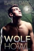 Wolf Howl - Mountain Wolves, #2 ebook by Isabel Dare