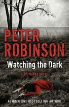 Watching the Dark - DCI Banks 20 ebook by Peter Robinson