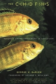 The Cichlid Fishes - Nature's Grand Experiment In Evolution ebook by George Barlow