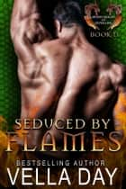 Seduced By Flames ebook by Vella Day