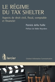 Le régime du Tax Shelter - Aspects de droit civil, fiscal, comptable et financier ebook by Didier Reynders, Patrick della Faille