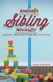 Ending Sibling Rivalry - Moving Your Kids from War to Peace ebook by Sarah Hamaker