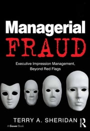 Managerial Fraud - Executive Impression Management, Beyond Red Flags ebook by Terry A. Sheridan
