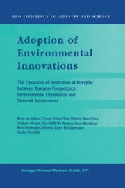 Adoption of Environmental Innovations - The Dynamics of Innovation as Interplay between Business Competence, Environmental Orientation and Network Involvement ebook by Koos van Dijken,Yvonne Prince,T.J. Wolters,Marco Frey,Giuliano Mussati,Paul Kalff,Ole Hansen,Søren Kerndrup,Bent Søndergård,Eduardo Lopes Rodrigues,Sandra Meredith