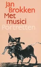 Met musici tien portretten ebook by Jan Brokken