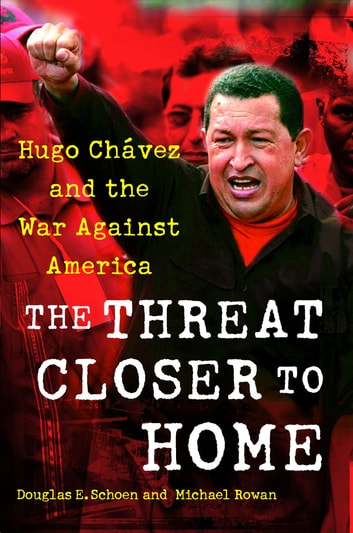 The threat closer to home ebook by douglas schoen 9781439101735 the threat closer to home hugo chavez and the war against america ebook by douglas fandeluxe Epub