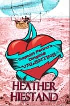 Captain Fenna's Dirigible Valentine ebook by Heather Hiestand
