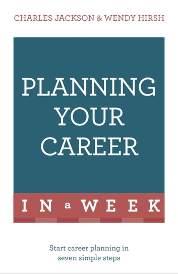 Planning Your Career In A Week - Start Your Career Planning In Seven Simple Steps ebook by Wendy Hirsh,Charles Jackson