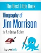 Biography of Jim Morrison ebook by Andrew  Soler