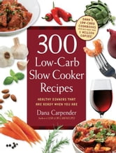 300 Low-Carb Slow Cooker Recipes: Healthy Dinners that are Ready When You Are - Healthy Dinners that are Ready When You Are ebook by Dana Carpender