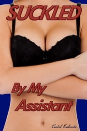 Suckled by my Assistant - Suckled, #1 ebook by Cindel Sabante