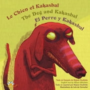 Le chien et Kakasbal / The Dog and Kakasbal / El Perro y Kakasbal ebook by Réjean Ouellette,Loïs de Cornulier
