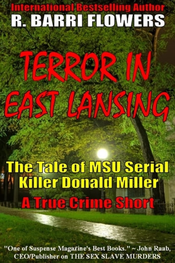 Terror in East Lansing: The Tale of MSU Serial Killer Donald Miller (A True Crime Short) ebook by R. Barri Flowers